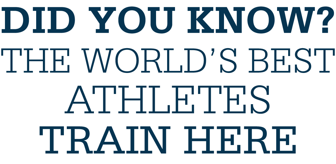 Did you know? The world's best athletes train here.