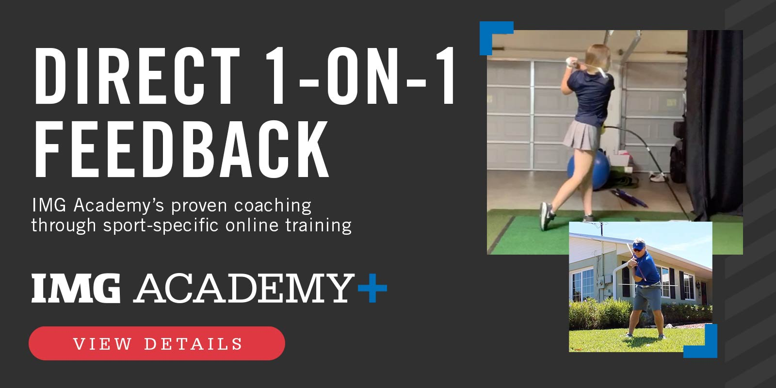 IMG Academy+. Direct 1-on-1 Feedback. IMG Academy's proven coaching through sport-specific online training. Limited Spots Available! View Details