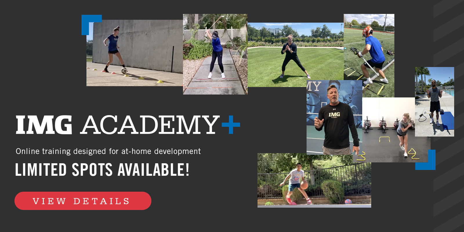 IMG Academy+. Online training designed for at-home development. Limited Spots Available! View Details
